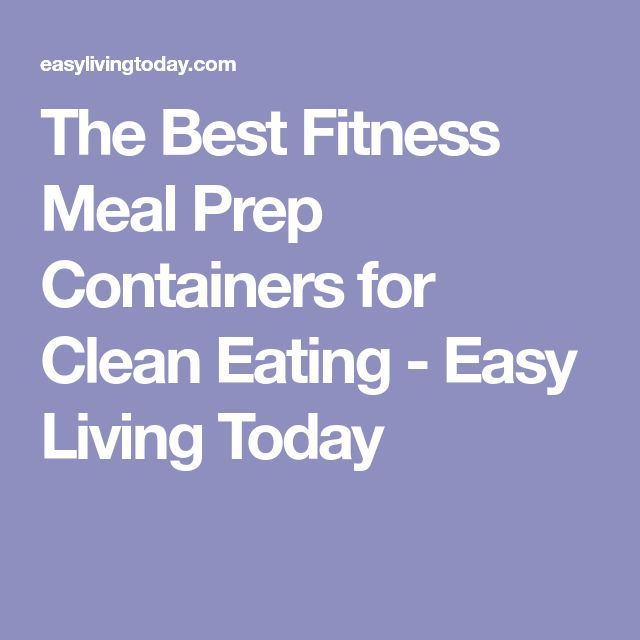 The Best Fitness Meal Prep Containers for Clean Eating - Easy Living Today