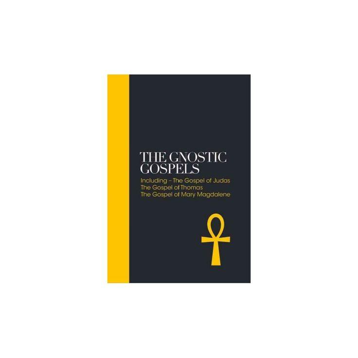 Gnostic Gospels : Including the Gospel of Thomas, the Gospel of Mary Magdalene (Hardcover) (Alan Jacobs