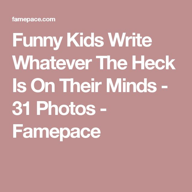 Funny Kids Write Whatever The Heck Is On Their Minds - 31 Photos - Famepace