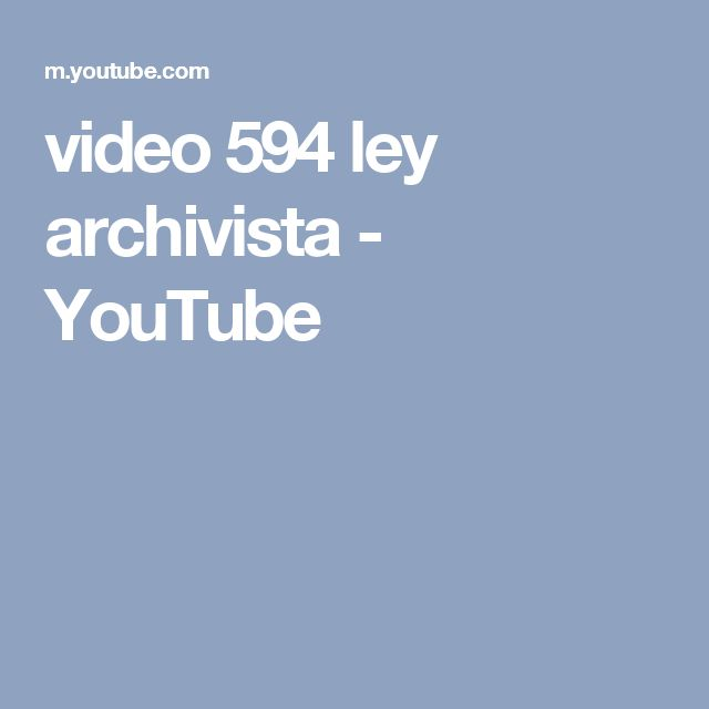 video 594 ley archivista - YouTube
