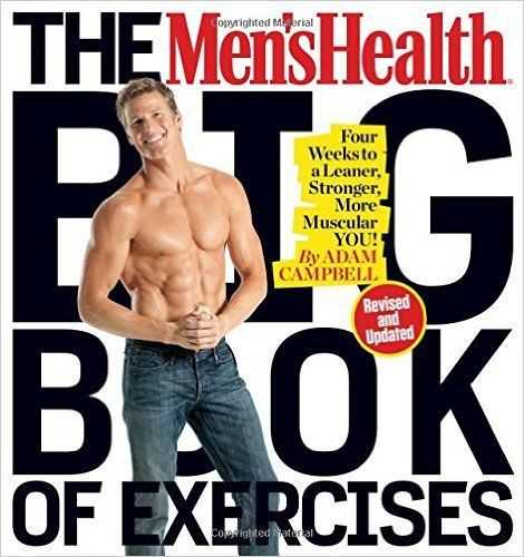 The Men's Health Big Book of Exercises: Four Weeks to a Leaner, Stronger, More Muscular You!: Adam Campbell: 9781623368418: Amazon.com: Books