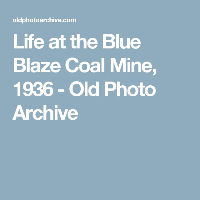 Life at the Blue Blaze Coal Mine, 1936 - Old Photo Archive