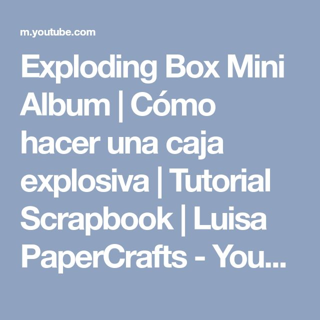 Exploding Box Mini Album | Cómo hacer una caja explosiva | Tutorial Scrapbook | Luisa PaperCrafts - YouTube