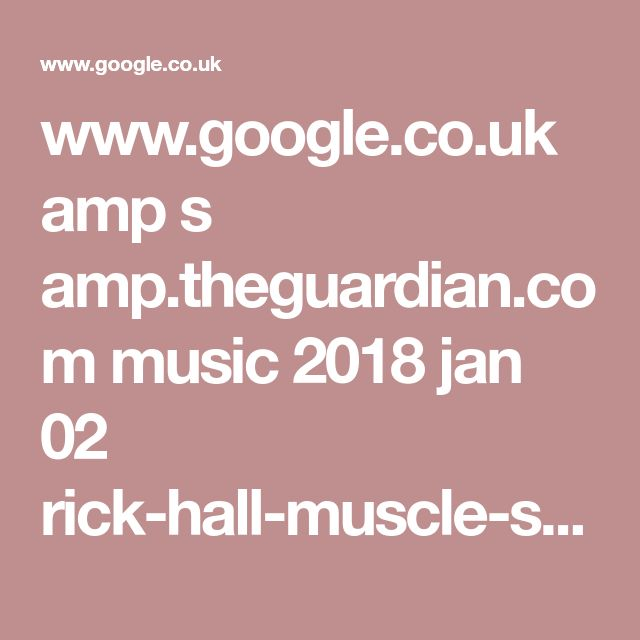 www.google.co.uk amp s amp.theguardian.com music 2018 jan 02 rick-hall-muscle-shoals-record-producer-dies-aged-85