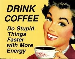 .: Kitchens, Quote, Drinks Coffee, Drinkcoff, So True, Stupid Things, Retro Signs, More Energy, Mottos