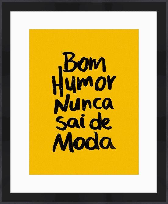 Bom Humor Nunca Sai de Moda - On The Wall | Crie seu quadro com essa imagem https://www.onthewall.com.br/novidades/bom-humor-nunca-sai-de-moda-5 | Quadro com moldura preta e borda branca 56x46cm (imagem 40x30cm) #quadro #moldura #canvas #decor