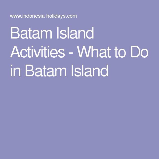 Batam Island Activities - What to Do in Batam Island