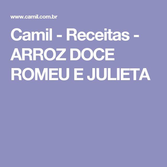 Camil - Receitas - ARROZ DOCE ROMEU E JULIETA