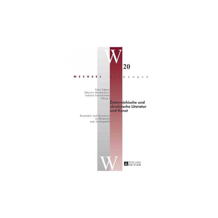 Oesterreichische Und Ukrainische Literatur Und Kunst : Kontakte Und Kontexte in Moderne Und Avantgarde