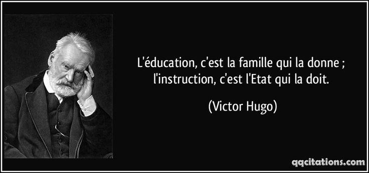 L'éducation, c'est la famille qui la donne ; l'instruction, c'est l'Etat qui la doit. (Victor Hugo) #citations #VictorHugo