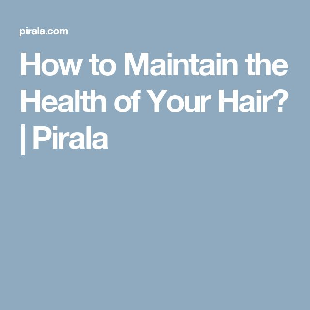 How to Maintain the Health of Your Hair? | Pirala