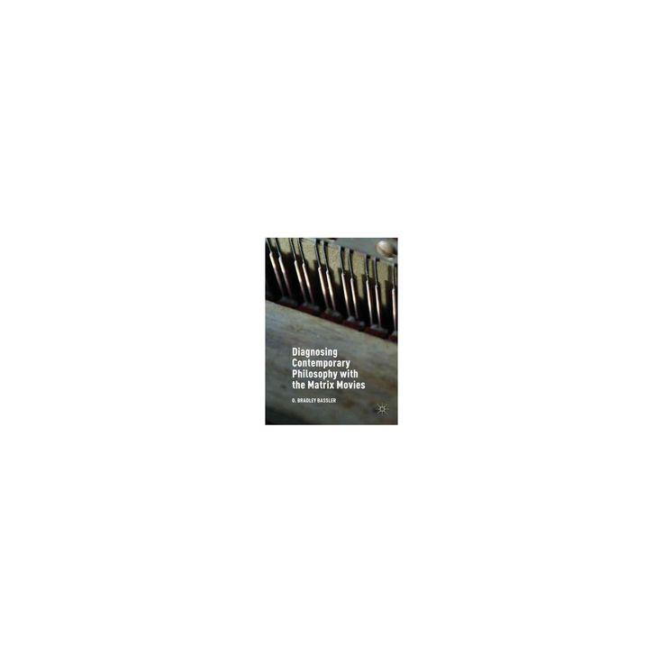 Diagnosing Contemporary Philosophy With the Matrix Movies (Hardcover) (O. Bradley Bassler)