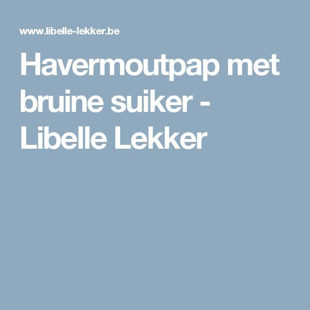 Havermoutpap met bruine suiker - Libelle Lekker