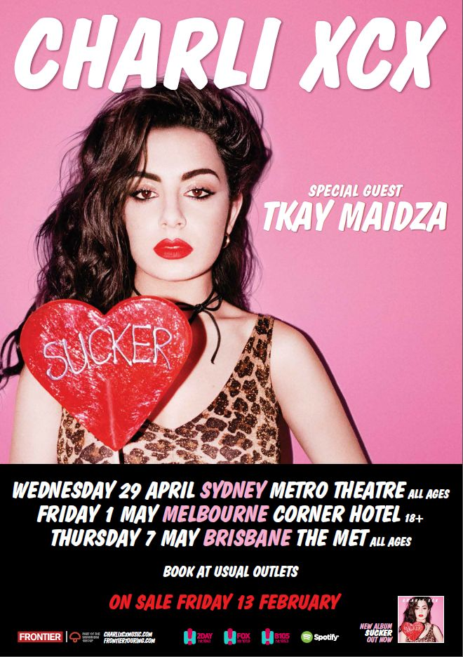 Charli XCX (2015) Apr 29, 2015 Metro Theatre, Sydney - All Ages | May 01, 2015 Corner Hotel, Melbourne - 18+ | May 07, 2015 The Met, Brisbane - All Ages |