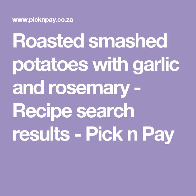 Roasted smashed potatoes with garlic and rosemary - Recipe search results - Pick n Pay