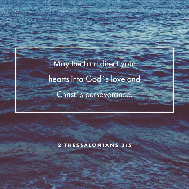 May the Lord lead you into a greater understanding of God's love and the endurance that is given by Christ. 2 Thessalonians 3:5