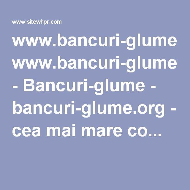www.bancuri-glume.org - Bancuri-glume - bancuri-glume.org - cea mai mare co...
