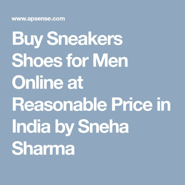 Buy Sneakers Shoes for Men Online at Reasonable Price in India by Sneha Sharma