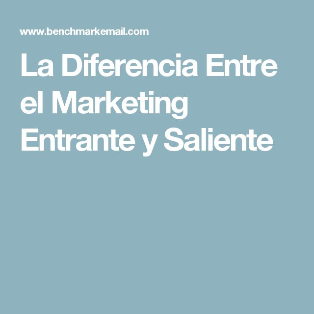 La Diferencia Entre el Marketing Entrante y Saliente