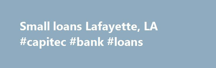 Small loans Lafayette, LA #capitec #bank #loans http://loan-credit.nef2.com/small-loans-lafayette-la-capitec-bank-loans/  #small personal loans # We've got your small loans in Lafayette, LA! Many national loan companies focus on providing large loans to consumers. At Advantage Financial Services, we are a local Lafayette, Louisiana, company who offers small loans to consumers like you. Our installment loans meet you where you are now. Whether you re experiencing medical expenses, repair…