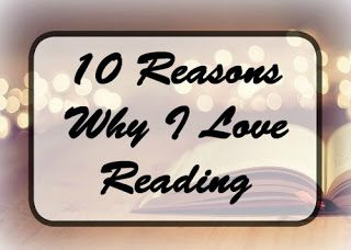 A Bookish Lifestyle: 10 Reasons Why I Love Reading