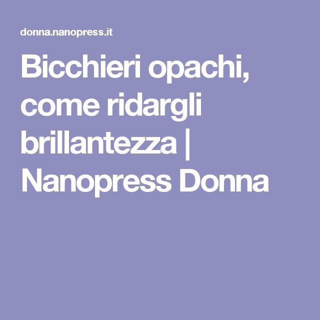Bicchieri opachi, come ridargli brillantezza | Nanopress Donna