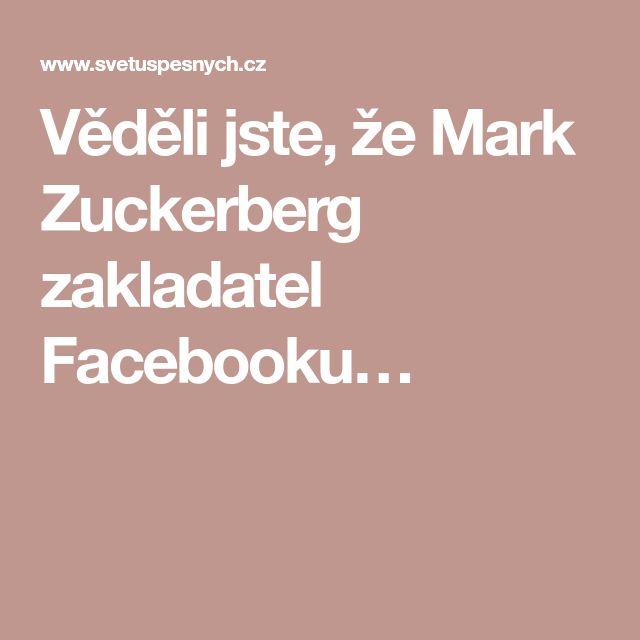 Věděli jste, že Mark Zuckerberg zakladatel Facebooku…