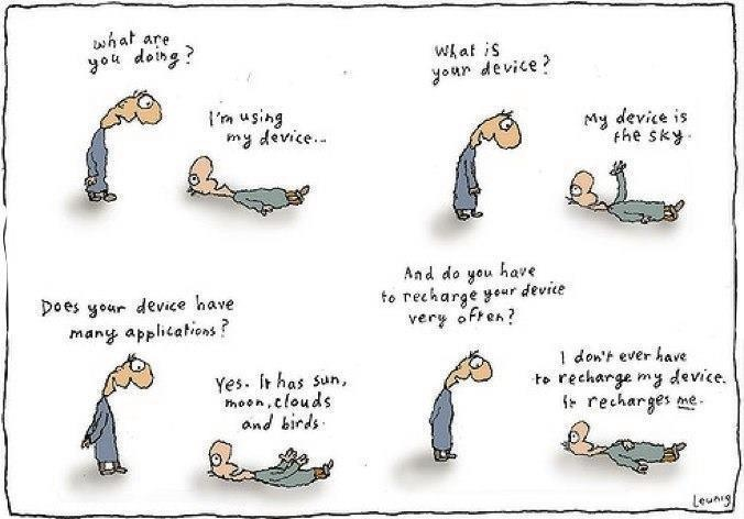This is great...more parents should tell their kids to play outside instead of buying them the latest electronic toys, and more adults should play outside, too, to help be healthy/healthier. ... (Regarding the source, I found this image on facebook but it is a cartoon by Australian artist Michael Leunig. More of his work can be seen at http://www.leunig.com.au/cartoons/.)