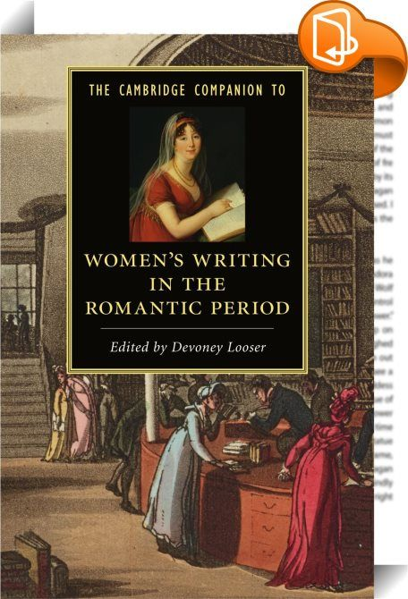 The Cambridge Companion to Women's Writing in the Romantic Period    :  The Romantic period saw the first generations of professional women writers flourish in Great Britain. Literary history is only now giving them the attention they deserve  for the quality of their writings and for their popularity in their own time. This collection of new essays by leading scholars explores the challenges and achievements of this fascinating set of women writers  including Jane Austen  Mary Wollsto...