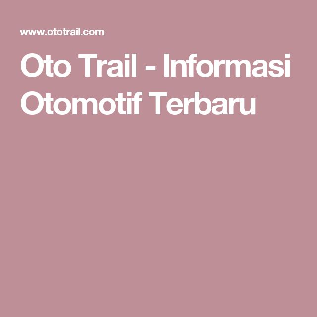 Oto Trail - Informasi Otomotif Terbaru