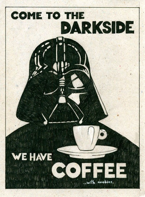 Come to the dark side we have coffee Star Wars Darth Vader