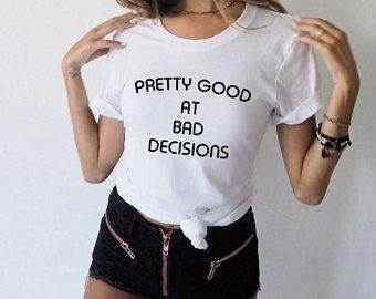Pretty Good at Bad Decisions, Aesthetic Clothing, Bad Girl Shirt, Bad Girls  Club, Sarcasm Shirt, Shirts With … | Bad girls shirt, Bad girl outfits, Bad  girl clothes