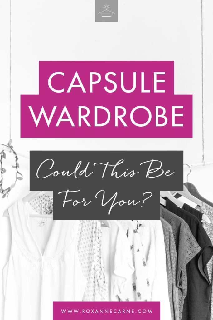 Capsule Wardrobe - Could This Be For You? // Roxanne Carne - Personal Stylist
