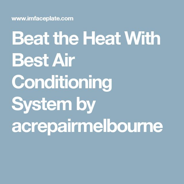 Beat the Heat With Best Air Conditioning System by acrepairmelbourne