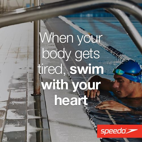 When your body gets tired, swim with your heart
