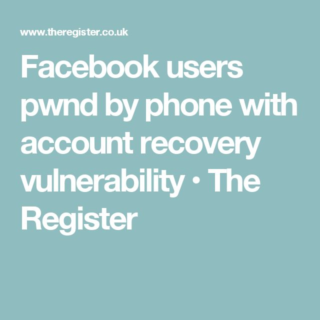 Facebook users pwnd by phone with account recovery vulnerability • The Register