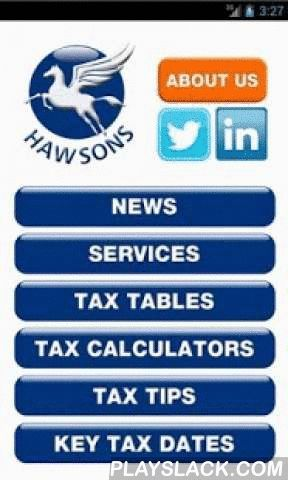 Hawsons  Android App - playslack.com ,  Hawsons App is a quick and convenient way of keeping up to date with business and tax news, key tax rates, tax deadlines and a range of useful tax and loan calculators.This app is published by Hawsons Chartered Accountants. Hawsons is a leading firm with around 100 staff based in Sheffield, Doncaster and Northampton. Hawsons provides audit, accountancy, taxation, corporate finance and wealth management services to a wide range of businesses and…