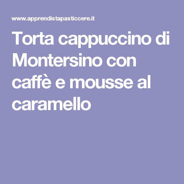 Torta cappuccino di Montersino con caffè e mousse al caramello