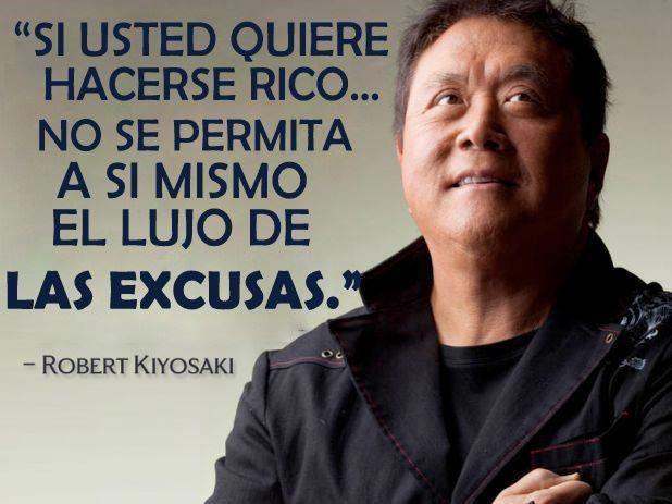 Si usted quiere hacerse rico... no se permita a si mismo el lujo de Las Excusas. Robert Kiyosaki. Si quieres saber mucho más sobre marketing sostenible visita www.solerplanet.com