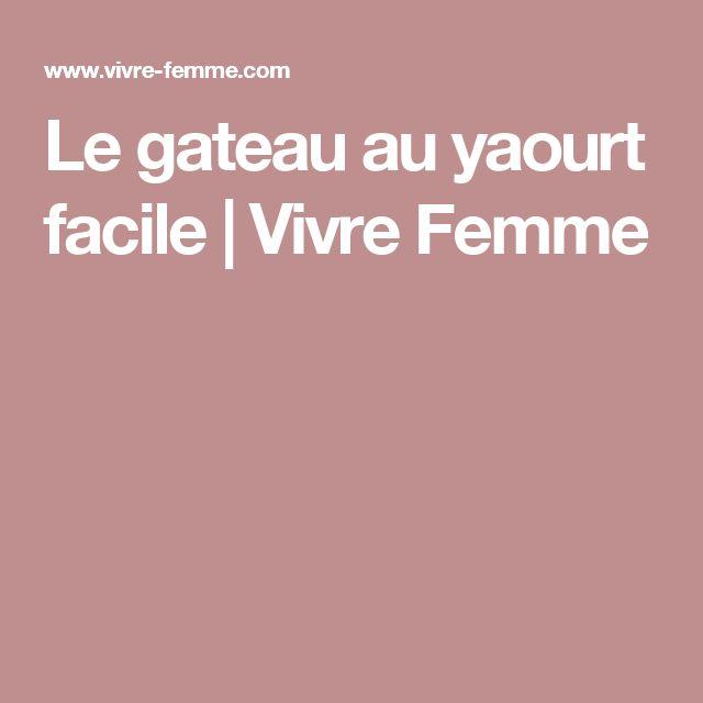 Le gateau au yaourt facile | Vivre Femme