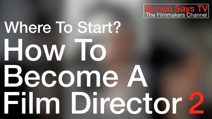 How To Become A Film Director 2: Where To Start.