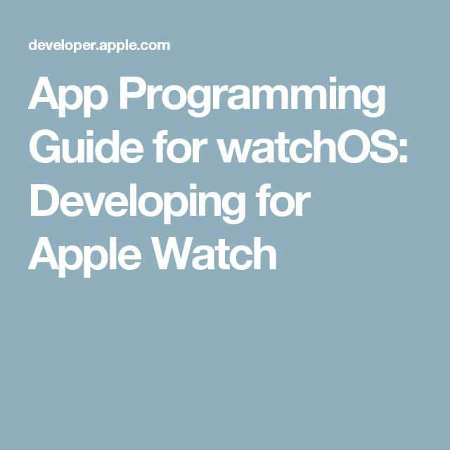App Programming Guide for watchOS: Developing for Apple Watch