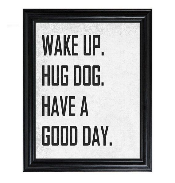 "Perfect sentiment via Good Day Dog...except mine is more like ""lay with bo until I'm forced to go to work"" Love my dog."
