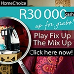 Win R30 000 with HomeChoice | Ends 30 June 2013