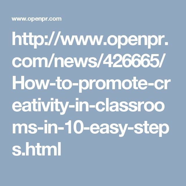 http://www.openpr.com/news/426665/How-to-promote-creativity-in-classrooms-in-10-easy-steps.html