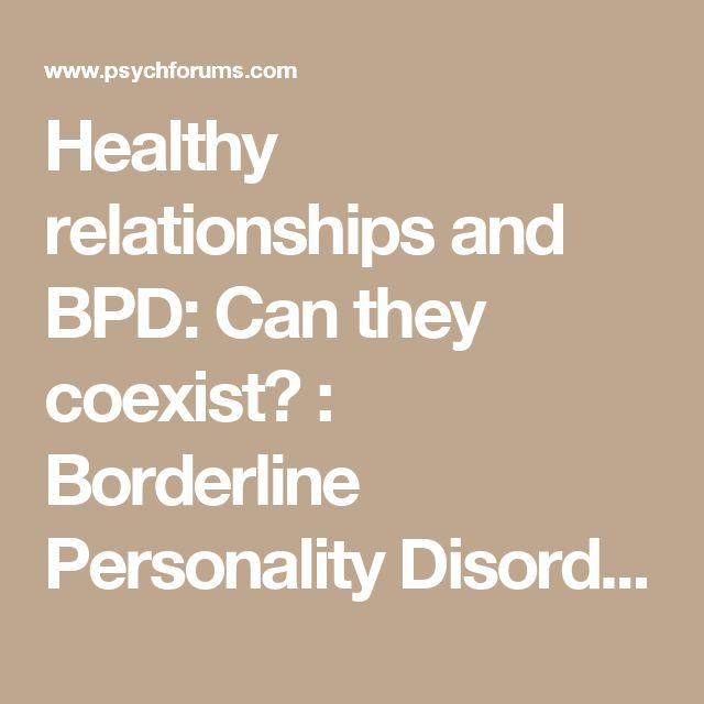 Healthy relationships and BPD: Can they coexist? : Borderline Personality Disorder Forum - Psych forums
