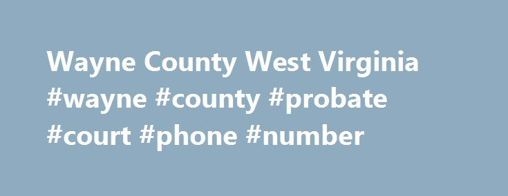 """Wayne County West Virginia #wayne #county #probate #court #phone #number http://guyana.remmont.com/wayne-county-west-virginia-wayne-county-probate-court-phone-number/  # Wayne County's History Wayne County was formed by an act of the Virginia General Assembly January 18, 1842 from parts of Cabell County. The county was named in honor of General """"Mad"""" Anthony Wayne (1745-1796). The county was originally surveyed in October 1770 as bounty lands for Captain John Savage and the 60 men in his…"""