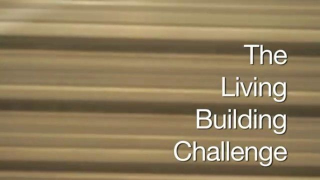 The Living Building Challenge Video: Inspiration for a new direction in architecture and interior desing!