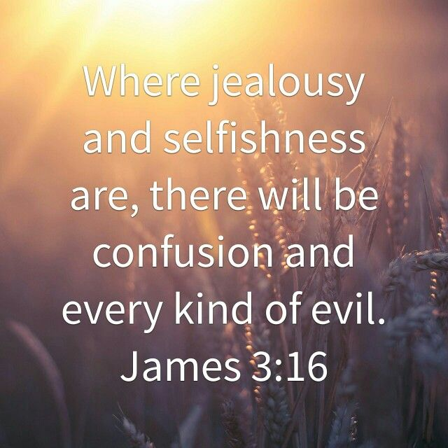 Jealousy and selfishness will root the soul.