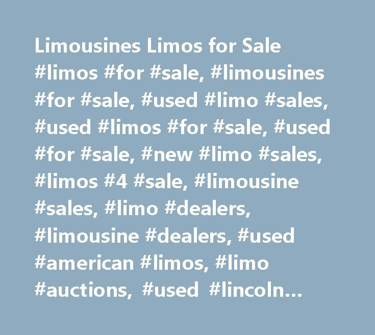Limousines Limos for Sale #limos #for #sale, #limousines #for #sale, #used #limo #sales, #used #limos #for #sale, #used #for #sale, #new #limo #sales, #limos #4 #sale, #limousine #sales, #limo #dealers, #limousine #dealers, #used #american #limos, #limo #auctions, #used #lincoln #limos, #limo #for #sale, #service, #buy #limo, #buy #a #limo,limousine #rental, #services #columbus #ohio, #mini #bus, #transportation #company, #motor #coach, #party #vehicle, #used #limousine #for #sale, #new…